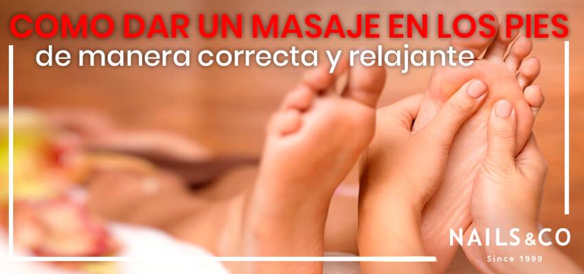 Cómo dar un masaje de pies de manera correcta y relajante