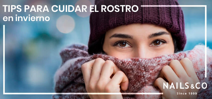 Tips para cuidar tu rostro en invierno | Nails & Co